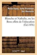 Blanche Et Nathalie, Ou Les Bons Effets de L'Education