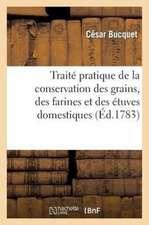 Traite Pratique de La Conservation Des Grains, Des Farines Et Des Etuves Domestiques:  , Avec Des Notes Et Observations Sur L'Agriculture Et La Boulang