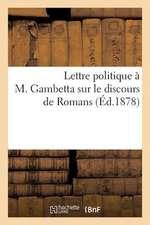 Lettre Politique A M. Gambetta Sur Le Discours de Romans