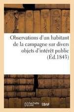 Observations D'Un Habitant de La Campagne Sur Divers Objets D'Interet Public