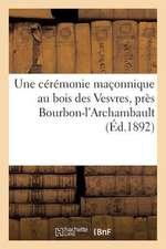 Une Ceremonie Maconnique Au Bois Des Vesvres, Pres Bourbon-L'Archambault, Ou Defendez-Vous Avec CA !