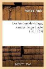 Les Amours de Village, Vaudeville En 1 Acte