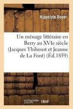 Un Menage Litteraire En Berry Au Xvie Siecle (Jacques Thiboust Et Jeanne de La Font)