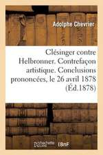 Clesinger Contre Helbronner. Contrefacon Artistique. Conclusions Prononcees, Le 26 Avril 1878