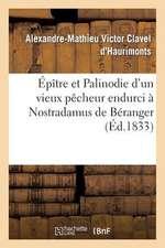 Epitre Et Palinodie D'Un Vieux Pecheur Endurci a Nostradamus de Beranger