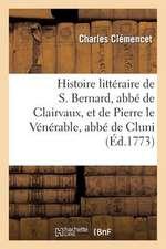 Histoire Litteraire de S. Bernard, ABBE de Clairvaux, Et de Pierre Le Venerable, ABBE de Cluni