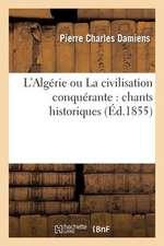 L'Algerie Ou La Civilisation Conquerante
