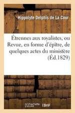 Etrennes Aux Royalistes, Ou Revue, En Forme D'Epitre, de Quelques Actes Du Ministere