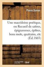 Une Macedoine Poetique, Ou Recueil de Satires, Epigrammes, Epitres, Bons Mots