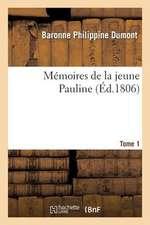 Memoires de La Jeune Pauline. Tome 1