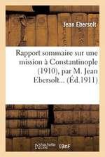 Rapport Sommaire Sur une Mission A Constantinople (1910), Par M. Jean Ebersolt...