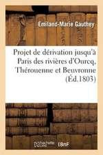 Projet de Derivation Jusqu'a Paris Des Rivieres D'Ourcq, Therouenne Et Beuvronne D'Une Part