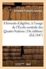 Elemens D'Algebre, A L'Usage de L'Ecole Centrale Des Quatre-Nations (18e Edition Revue Et Corrigee)