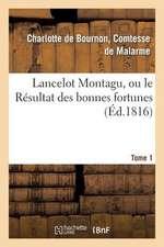 Lancelot Montagu, Ou Le Resultat Des Bonnes Fortunes. Tome 1
