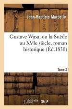 Gustave Wasa, Ou La Suede Au Xvie Siecle, Roman Historique. Tome 2