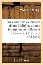 Du Surnom de Cautopates Donne a Mithra, Sur Une Inscription Nouvellement Decouverte a Friedberg