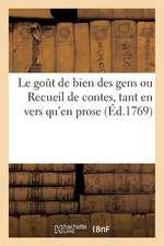 Le Gout de Bien Des Gens Ou Recueil de Contes, Tant En Vers Qu'en Prose (Ed.1769)