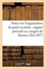 Notes Sur L'Organisation Du Parti Royaliste:  Rapport Presente Au Congres de Rennes (Ed.1897)