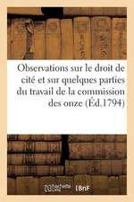 Observations Sur Le Droit de Cite Et Sur Quelques Parties Du Travail de La Commission Des 11 (1794)