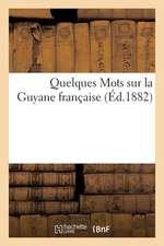 Quelques Mots Sur La Guyane Francaise (Ed.1882)