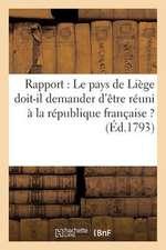 Rapport:  Le Pays de Liege Doit-Il Demander D'Etre Reuni a la R