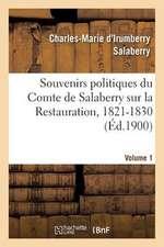 Souvenirs Politiques Du Comte de Salaberry Sur La Restauration, 1821-1830. Volume 1