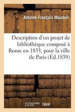 Description D'Un Projet de Bibliotheque Compose a Rome En 1833, Pour La Ville de Paris:  Avec Expose Pour Le Meilleur Parti a Tirer de L'Emplacement Co
