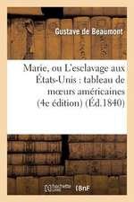 Marie, Ou L'Esclavage Aux Etats-Unis:  Tableau de Moeurs Americaines (4e Edition)