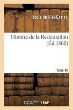 Histoire de La Restauration. Tome 10