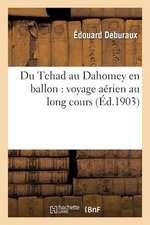 Du Tchad Au Dahomey En Ballon:  Voyage Aerien Au Long Cours