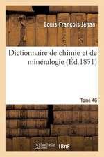 Dictionnaire de Chimie Et de Mineralogie.... Tome 46