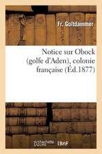 Notice Sur Obock (Golfe D'Aden), Colonie Francaise