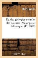 Etudes Geologiques Sur Les Iles Baleares (Majorque Et Minorque)