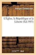 L'Eglise, La Republique Et La Liberte