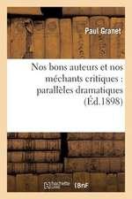 Nos Bons Auteurs Et Nos Mechants Critiques:  Paralleles Dramatiques...