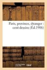 Paris, Province, Etranger:  Cent Dessins