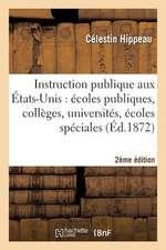 L'Instruction Publique Aux Etats-Unis(2e Edition):  Ecoles Publiques, Colleges, Universites, Ecoles Speciales