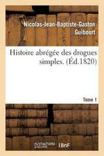 Histoire Abregee Des Drogues Simples. Tome 1