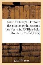 Suite D'Estampes Pour Servir A L'Histoire Des Moeurs Et Du Costume Des Francais. Xviiie Siecle. 1775