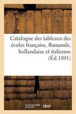 Catalogue Des Tableaux Des Ecoles Francaise, Flamande, Hollandaise Et Italienne
