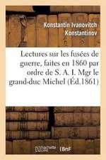 Lectures Sur Les Fusees de Guerre, Faites En 1860 Par Ordre de S. A. I. Mgr Le Grand-Duc Michel