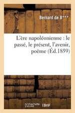 L'Ere Napoleonienne:  Le Passe, Le Present, L'Avenir, Poeme