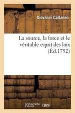 La Source, La Force Et Le Veritable Esprit Des Loix