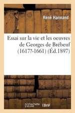 Essai Sur La Vie Et Les Oeuvres de Georges de Brebeuf (1617?-1661)