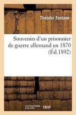 Souvenirs D'Un Prisonnier de Guerre Allemand En 1870