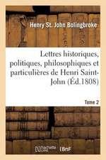 Lettres Historiques, Politiques, Philosophiques Et Particulieres Tome 2