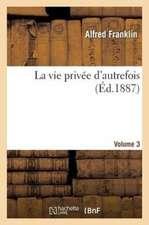 La Vie Privee D'Autrefois Volume 3