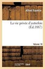 La Vie Privee D'Autrefois Volume 18