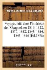 Voyages Faits Dans L'Interieur de L'Oyapock En 1819, 1822, 1836, 1842, 1843, 1844, 1845, 1846