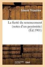 La Fierte Du Renoncement (Notes D'Un Pessimiste)